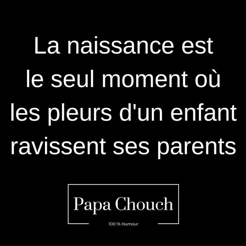 la naissance citation de papa chouch